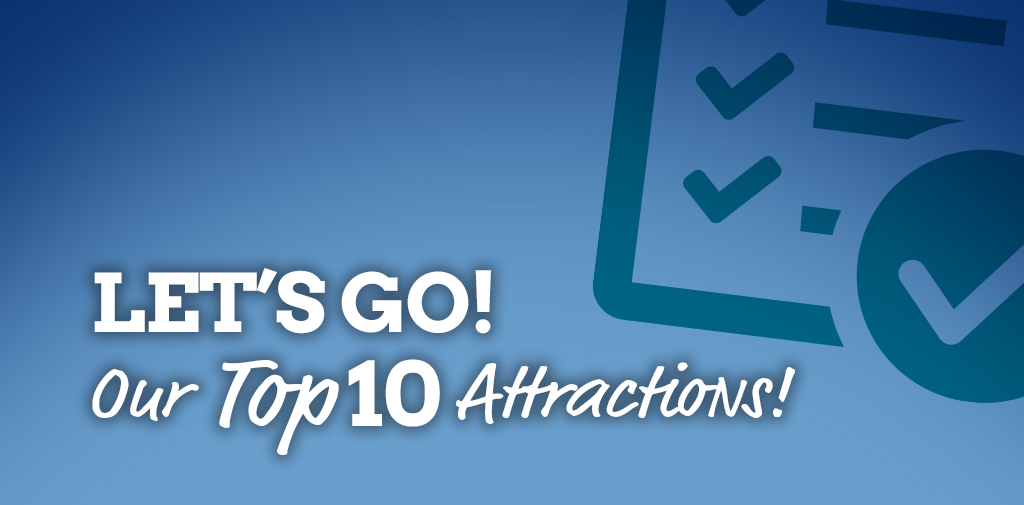 Let's go! Our Top 10 Attractions!