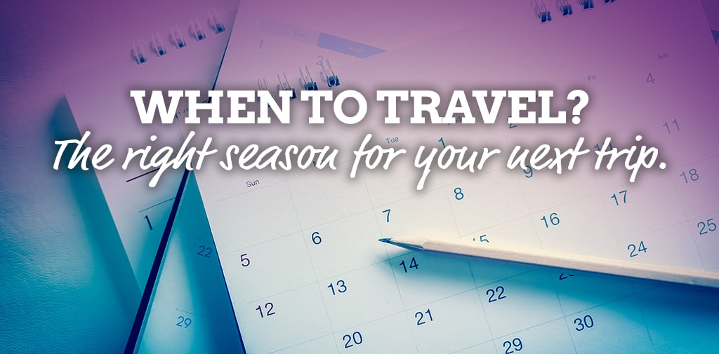 When to travel: Trips for all seasons