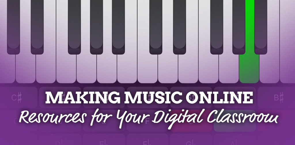 Making music online – resources for your digital classroom