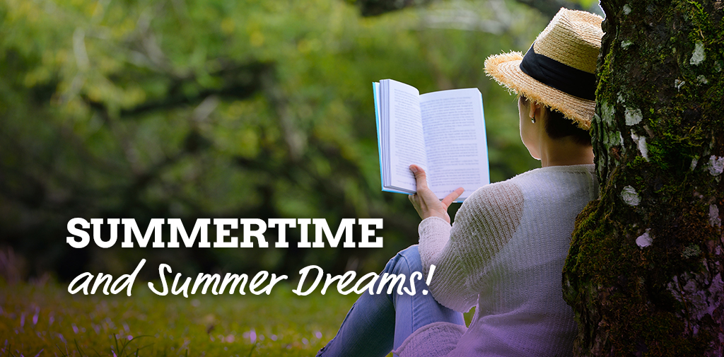 Summertime – and summer dreams!