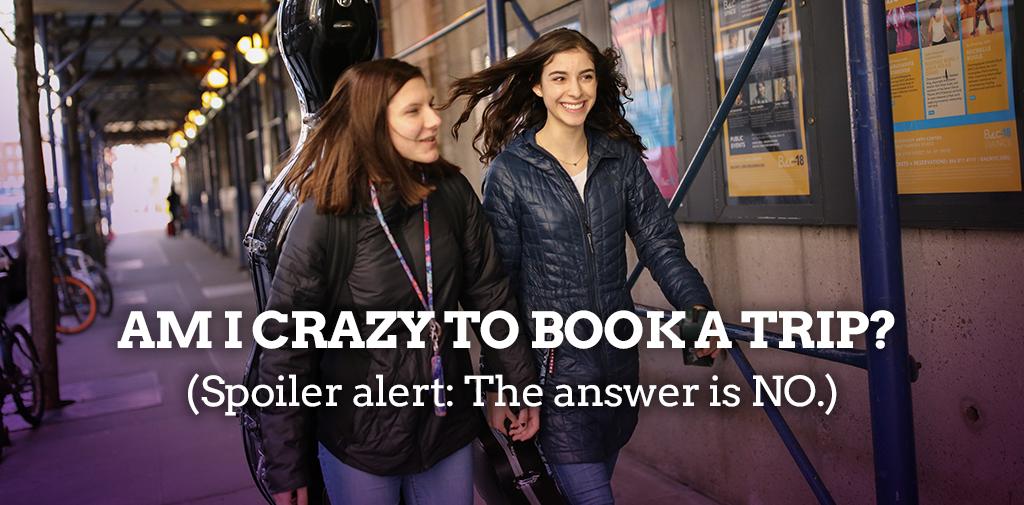 Am I CRAZY to book a trip?