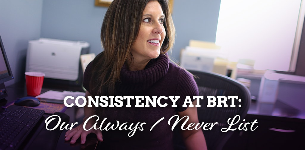 Consistency at BRT: Our Always / Never List